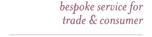 bespoke service for trade and consumer